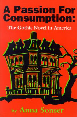 Passion for Consumption The Gothic Novel in America