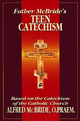 Father McBride's Teen Catechism Based on the Catechism of the Catholic Church