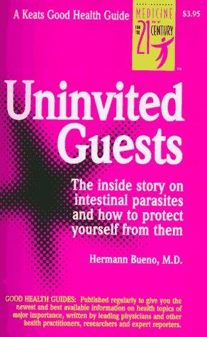Uninvited Guests: The Inside Story on Intestinal Parasites and How to Protect Yourself from  Them (Keats Good Health Guides)
