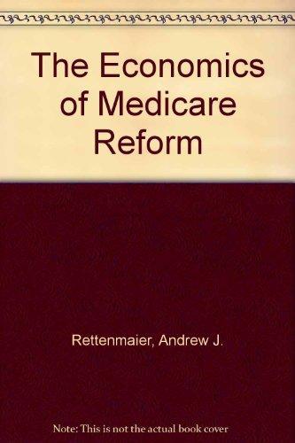 The Economics of Medicare Reform