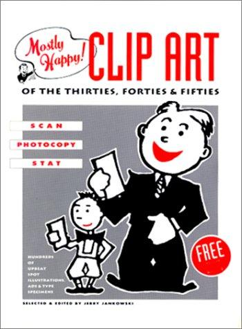 Mostly Happy Clip Art of the 30'S, 40'S, and 50's: Scan, Photocopy, Stat