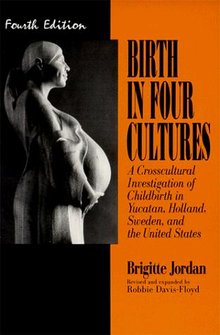 Birth in Four Cultures : A Crosscultural Investigation of Childbirth in Yucatan, Holland, Sweden, and the United States