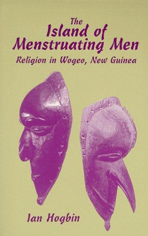 The Island Of Menstruating Men Religion In Wogeo New Guinea