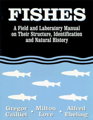 Fishes: A Field and Laboratory Manual on Their Structure, Identification and Natural History