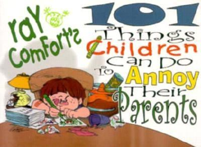 101 Things Children Can Do to Annoy Their Parents