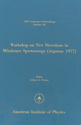 Workshop on New Directions in Mossbauer Spectroscopy, Argonne National Lab, June 1977