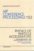 Physics of Particle Accelerators: Slac Summer School, 1985 Fermilab Summer School, 1984 (AIP Conference Proceedings) (v. 1&2)