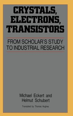 Crystals, Electrons, and Transistors From Scholar's Study to Industrial Research