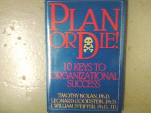 Plan or Die!: 10 Keys to Organizational Success
