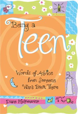 Being a Teen Words of Advice from Someone Who's Been There