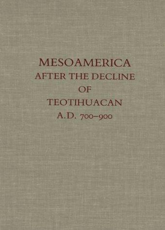 Mesoamerica after the Decline of Teotihuacan AD 700-900 (Dumbarton Oaks Pre-Columbian Conference Proceedings)