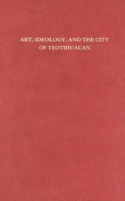 Art, Ideology, and the City of Teotihuacan A Symposium at Dumbarton Oaks 8th and 9th October 1988
