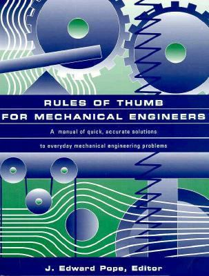 Rules of Thumb for Mechanical Engineers A Manual of Quick, Accurate Solutions to Everyday Mechanical Engineering Problems