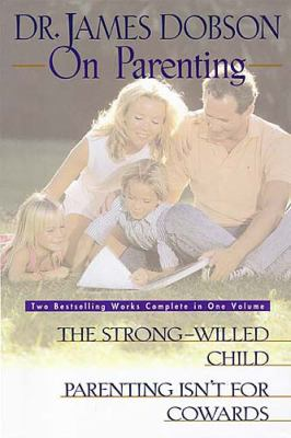 Dr. James Dobson on Parenting The Strong-Willed Child  Parenting Isn't for Cowards