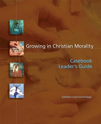 Growing in Christian Morality Casebook Leader's Guide
