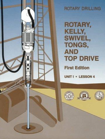Rotary, Kelly, Swivel, Tongs, and Top Drive Unit 1, Lesson 4(Rotary Drilling Series) (Rotary Drilling Series, Unit 1, Lesson 4)