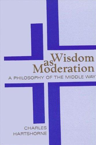 Wisdom As Moderation: A Philosophy of the Middle Way (Suny Series in Philosophy)