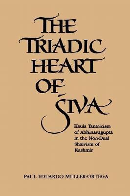 Triadic Heart of Siva Kaula Tantricism of Abhinavagupta in the Non-Dual Shaivism of Kashmir