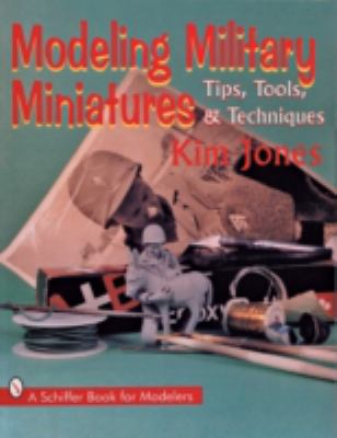Modeling Military Miniatures Tips, Tools, & Techniques