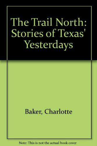 The Trail North: Stories of Texas' Yesterdays