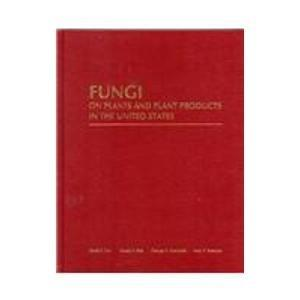 Fungi on Plants and Plant Products in the United States (Contributions from the U.S National Fungus Collections, No. 5)