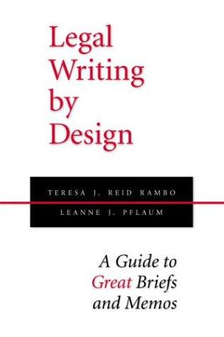 Legal Writing by Design: A Guide to Great Briefs and Memos
