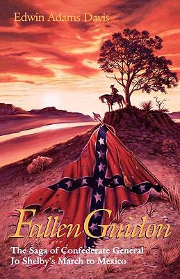 Fallen Guidon The Saga of Confederate General Jo Shelby's March to Mexico