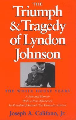 Triumph and Tragedy of Lyndon Johnson The White House Years