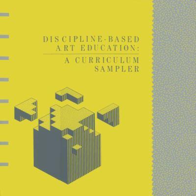 Discipline-Based Art Education A Curriculum Sampler