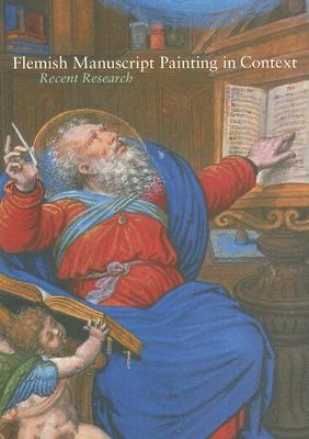 Flemish Manuscript Painting in Context Recent Research