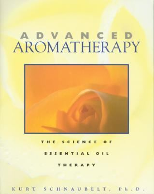 Advanced Aromatherapy The Science of Essential Oil Therapy