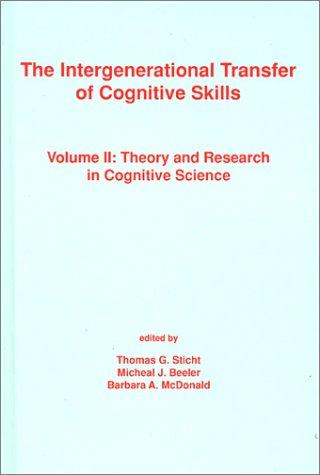 The Intergenerational Transfer of Cognitive Skills: Volume II: Theory and Research in Cognitive Science (Cognition and Literacy)