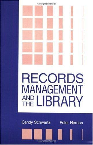 Records Management and the Library: Issues and Practices (Information Management, Policy, and Services)