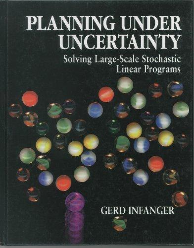Planning Under Uncertainty: Solving Large-Scale Stochastic Linear Programs (The Scientific Press Series)