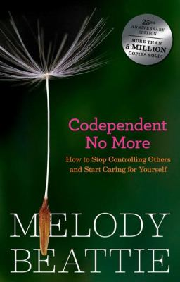 Codependent No More Stop Controlling Others And Start Caring for Yourself
