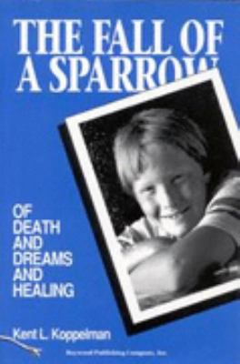 Fall of a Sparrow Of Death and Dreams and Healing