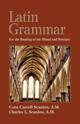 Latin Grammar Grammar Vocabularies and Exercises in Preparation for the Reading of the Missal and Breviary