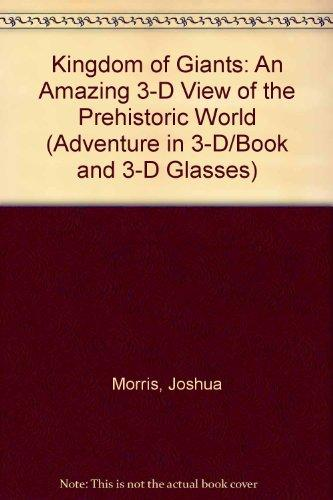 Kingdom of Giants: An Amazing 3-D View of the Prehistoric World (Adventure in 3-D/Book and 3-D Glasses)