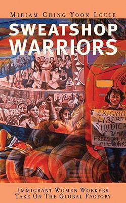 Sweatshop Warriors Immigrant Women Workers Take on the Global Factory