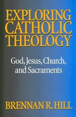 Exploring Catholic Theology God, Jesus, Church, and Sacraments