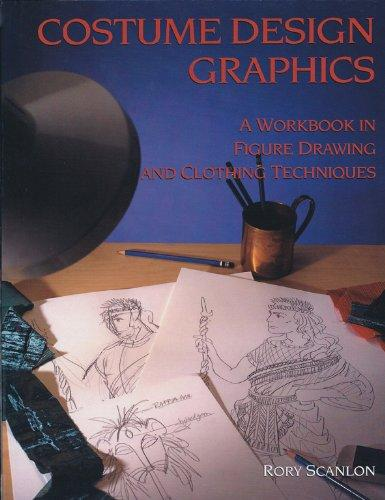 Costume Design Graphics: A Workbook in Figure Drawing and Clothing Techniques