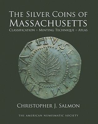 Silver Coins of Massachusetts : Classification, Minting Technique, Atlas
