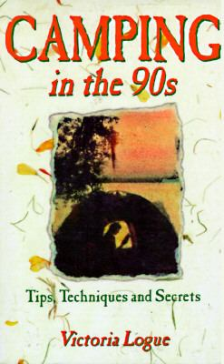 Camping in the 90's: Tips, Techniques and Secrets - Victoria Logue - Paperback - 1st ed