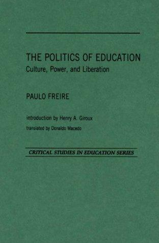 The Politics of Education: Culture, Power and Liberation With a Dialogue on Contemporary Issues