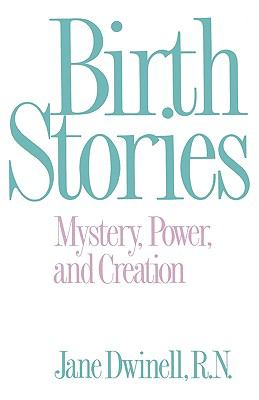 Birth Stories Mystery, Power, and Creation