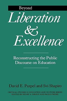 Beyond Liberation and Excellence Reconstructing the Public Discourse on Education