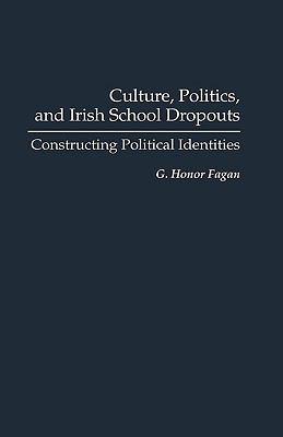 Culture, Politics, and Irish School Dropouts Constructing Political Identities