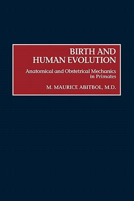 Birth and Human Evolution Anatomical and Obstetrical Mechanics in Primates
