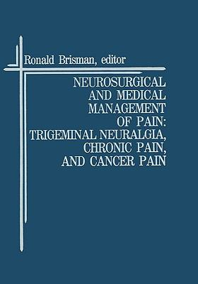 Neurosurgical and Medical Management of Pain Trigeminal Neuralgia, Chronic Pain, and Cancer Pain