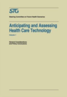 Anticipating and Assessing Health Care Technology: General Considerations and Policy Conclusions. a Report Commissioned by the Steering Committee on Future Health Scenarios, Vol. 1